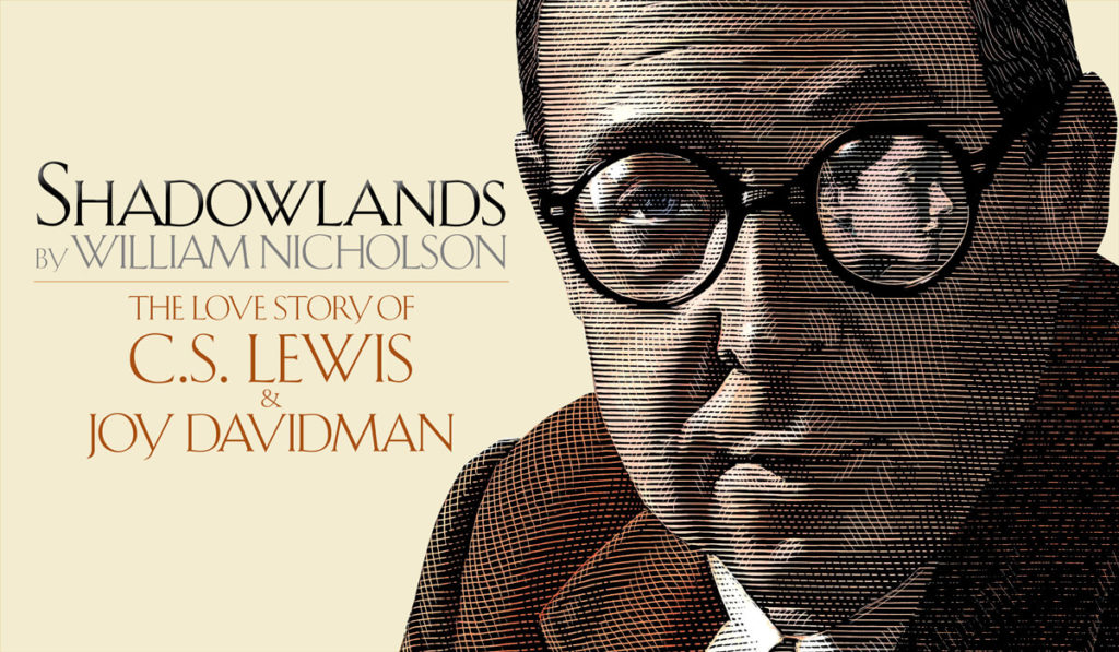 Shadowlands by William Nicholson. The love story of C.S. Lewis and Joy Davidman